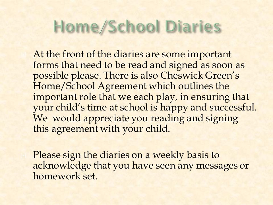  At the front of the diaries are some important forms that need to be read and signed as soon as possible please.