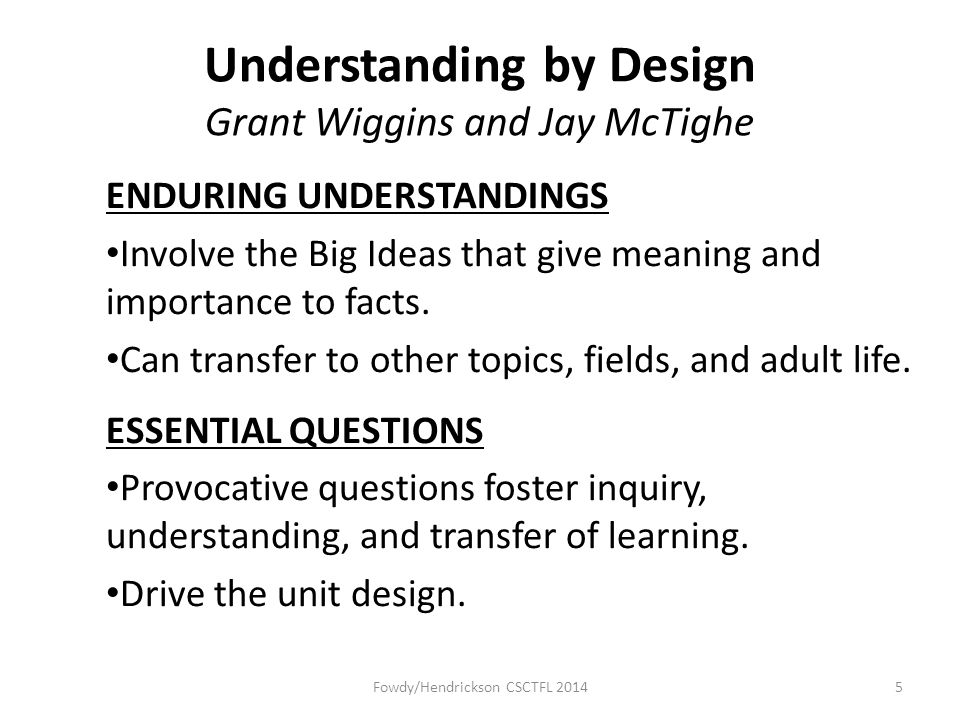 Understanding by Design Grant Wiggins and Jay McTighe ENDURING UNDERSTANDINGS Involve the Big Ideas that give meaning and importance to facts.