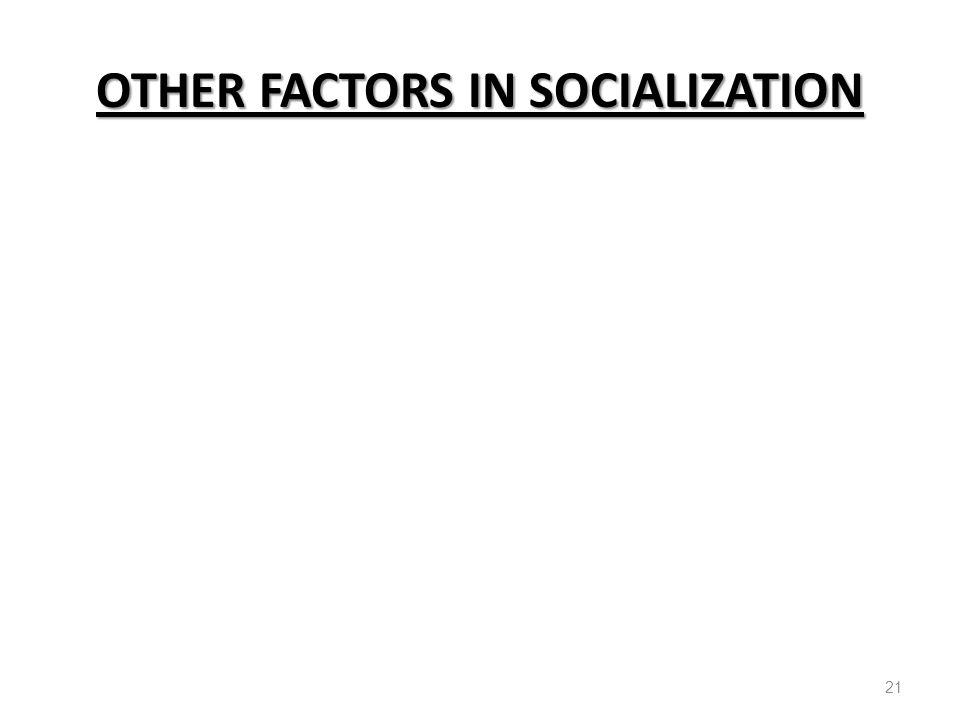 OTHER FACTORS IN SOCIALIZATION 21