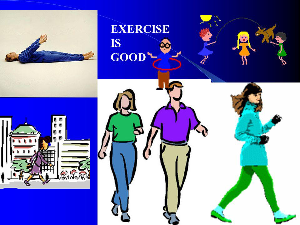 EXERCISE IS GOOD