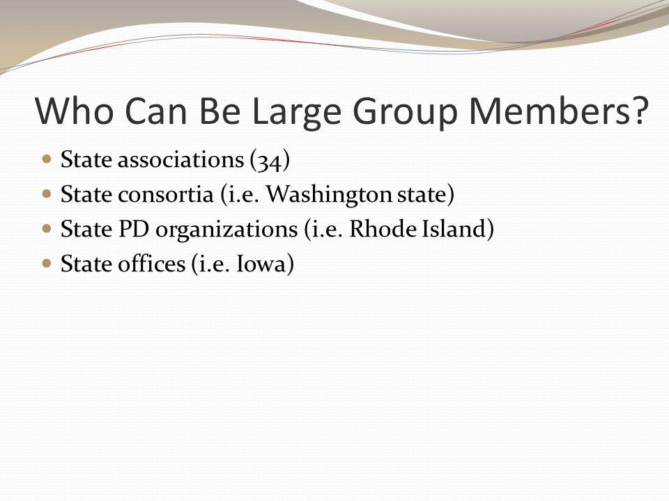 Who Can Be Large Group Members. State associations (34) State consortia (i.e.