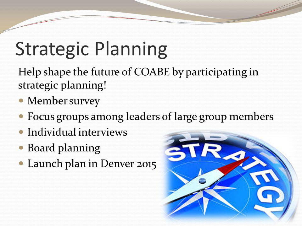 Strategic Planning Help shape the future of COABE by participating in strategic planning.