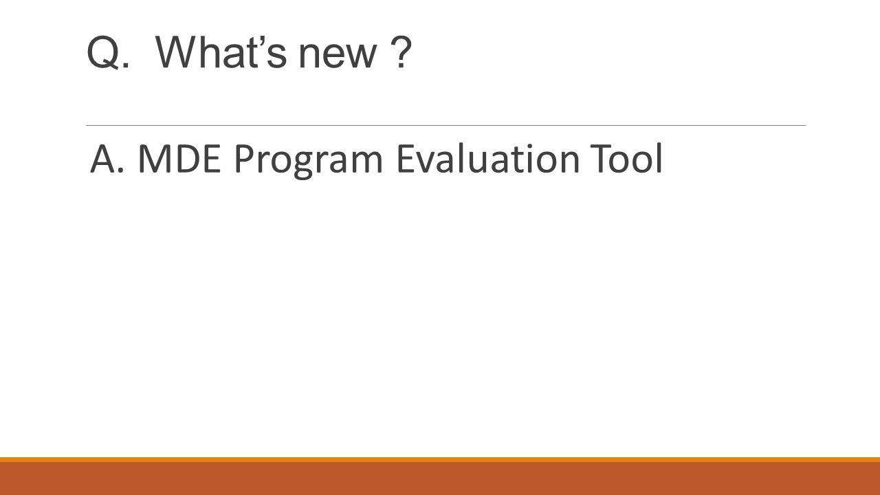 Q. What's new ? A. MDE Program Evaluation Tool
