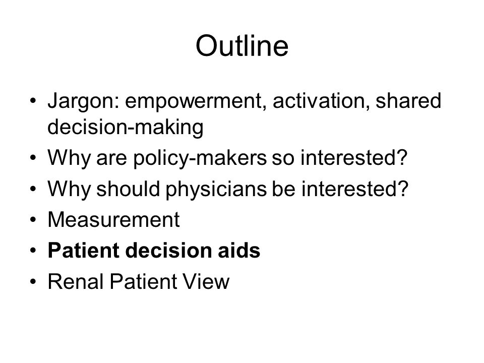Outline Jargon: empowerment, activation, shared decision-making Why are policy-makers so interested? Why should physicians be interested? Measurement
