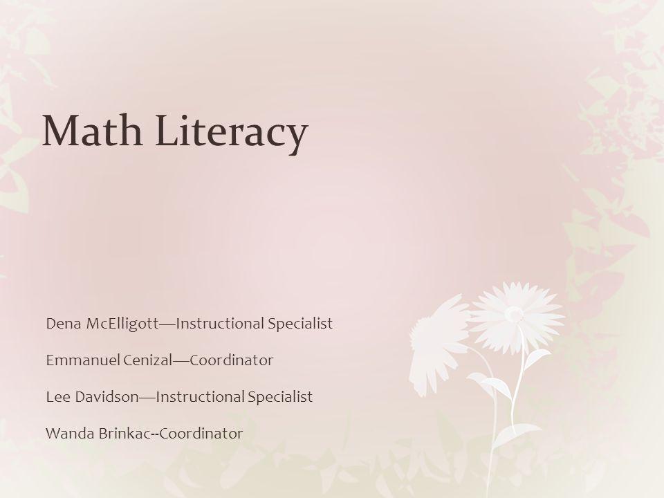 Math Literacy Dena McElligott—Instructional Specialist Emmanuel Cenizal—Coordinator Lee Davidson—Instructional Specialist Wanda Brinkac--Coordinator