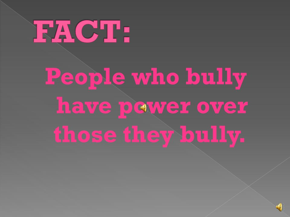 People who bully have power over those they bully.