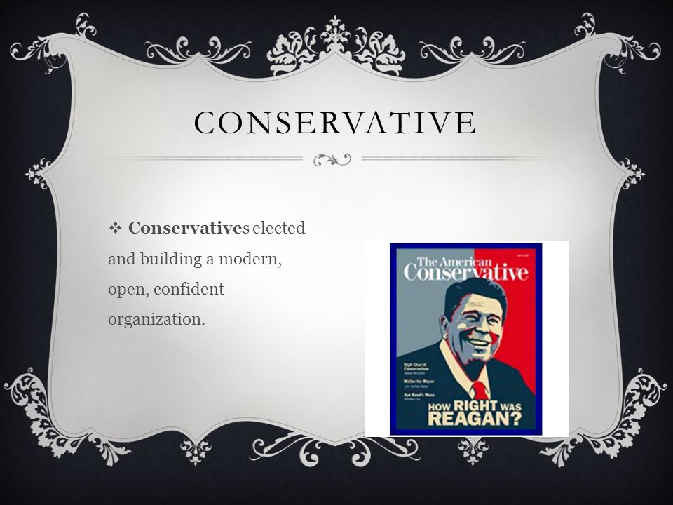  Conservatives elected and building a modern, open, confident organization. CONSERVATIVE