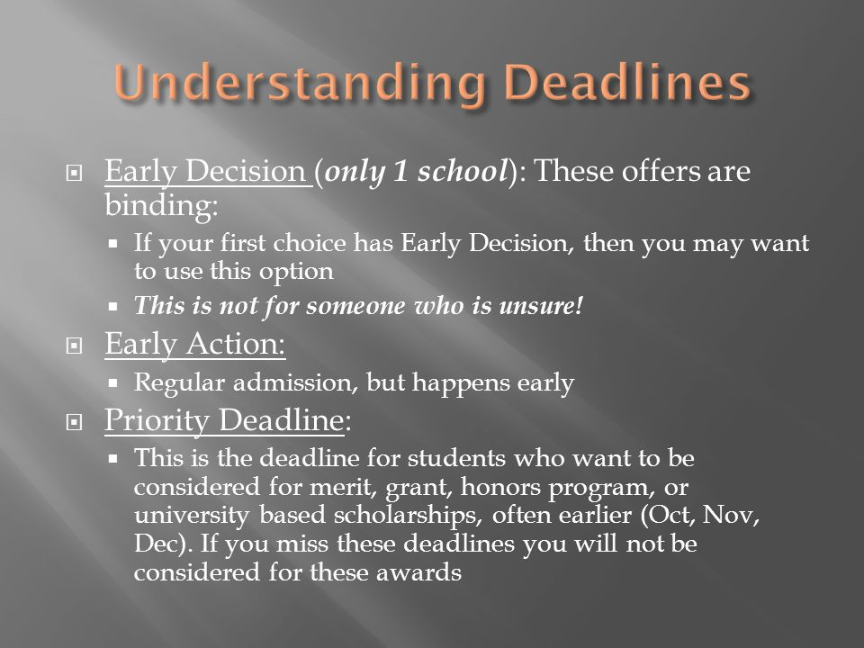  Early Decision ( only 1 school ): These offers are binding:  If your first choice has Early Decision, then you may want to use this option  This is not for someone who is unsure.