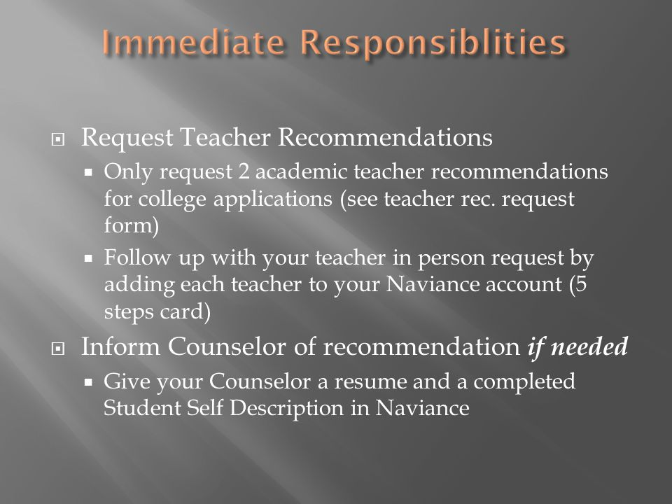  Request Teacher Recommendations  Only request 2 academic teacher recommendations for college applications (see teacher rec.