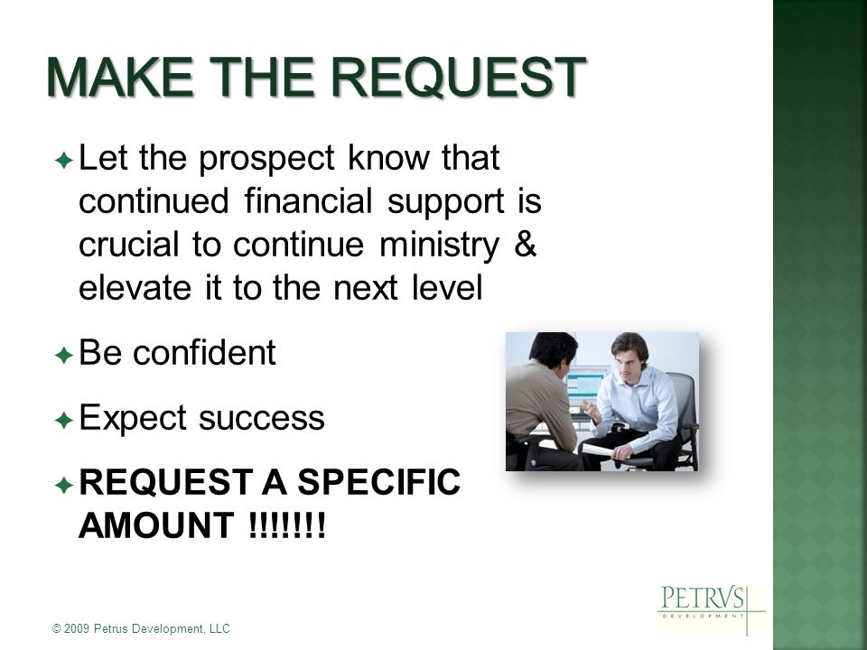  Let the prospect know that continued financial support is crucial to continue ministry & elevate it to the next level  Be confident  Expect success  REQUEST A SPECIFIC AMOUNT !!!!!!.