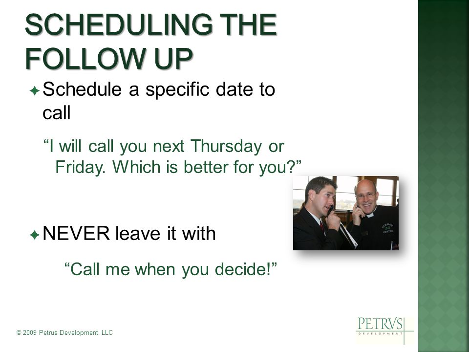  Schedule a specific date to call I will call you next Thursday or Friday.