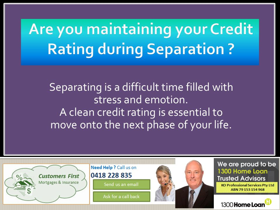 Separating is a difficult time filled with stress and emotion. A clean credit rating is essential to move onto the next phase of your life.