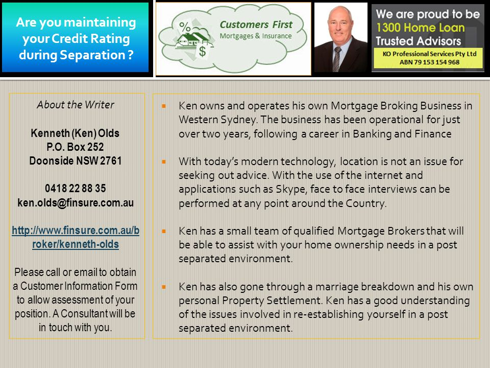 Are you maintaining your Credit Rating during Separation ?  Ken owns and operates his own Mortgage Broking Business in Western Sydney. The business h