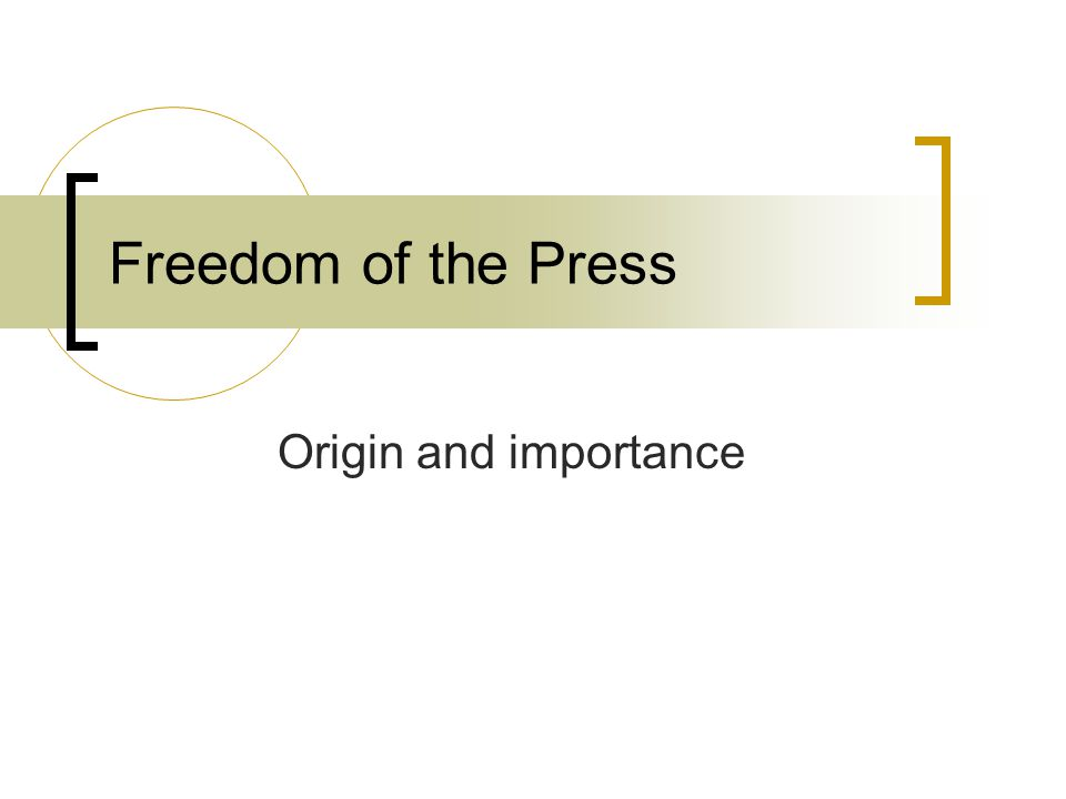 Freedom of the Press Origin and importance