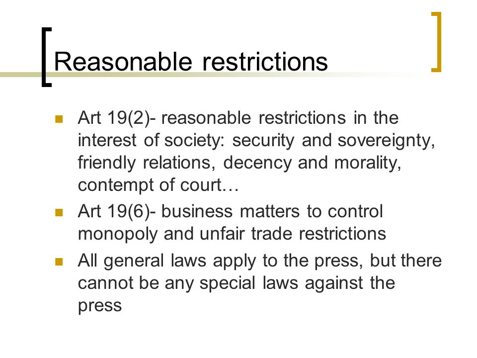 Reasonable restrictions Art 19(2)- reasonable restrictions in the interest of society: security and sovereignty, friendly relations, decency and moral