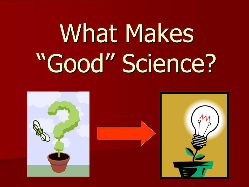 What Makes Good Science?