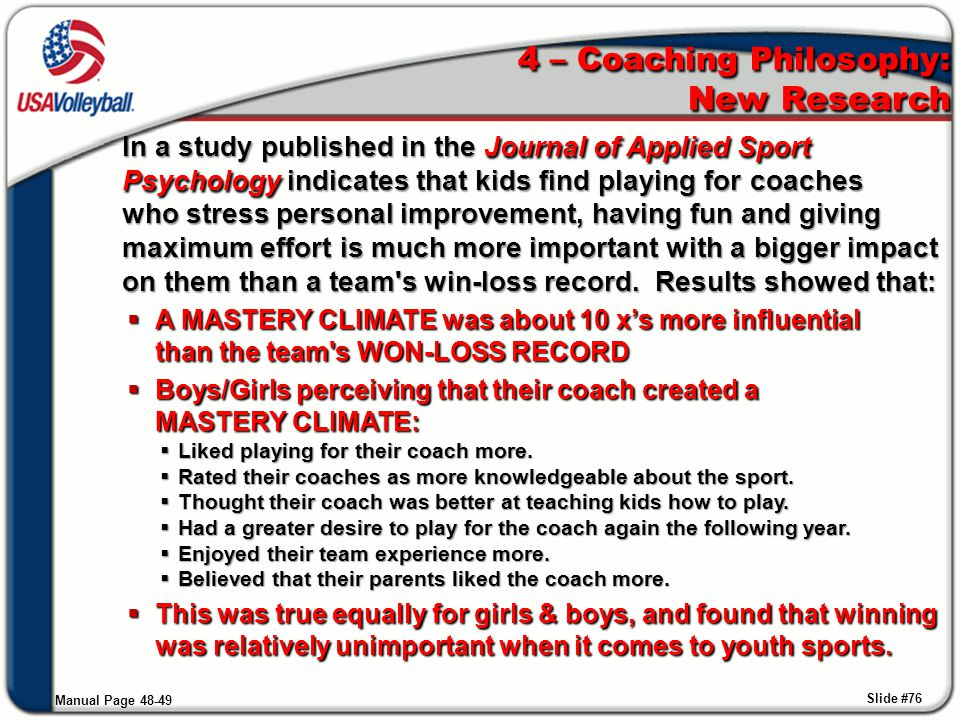 4 – Coaching Philosophy: New Research Manual Page 48-49 In a study published in the Journal of Applied Sport Psychology indicates that kids find playi