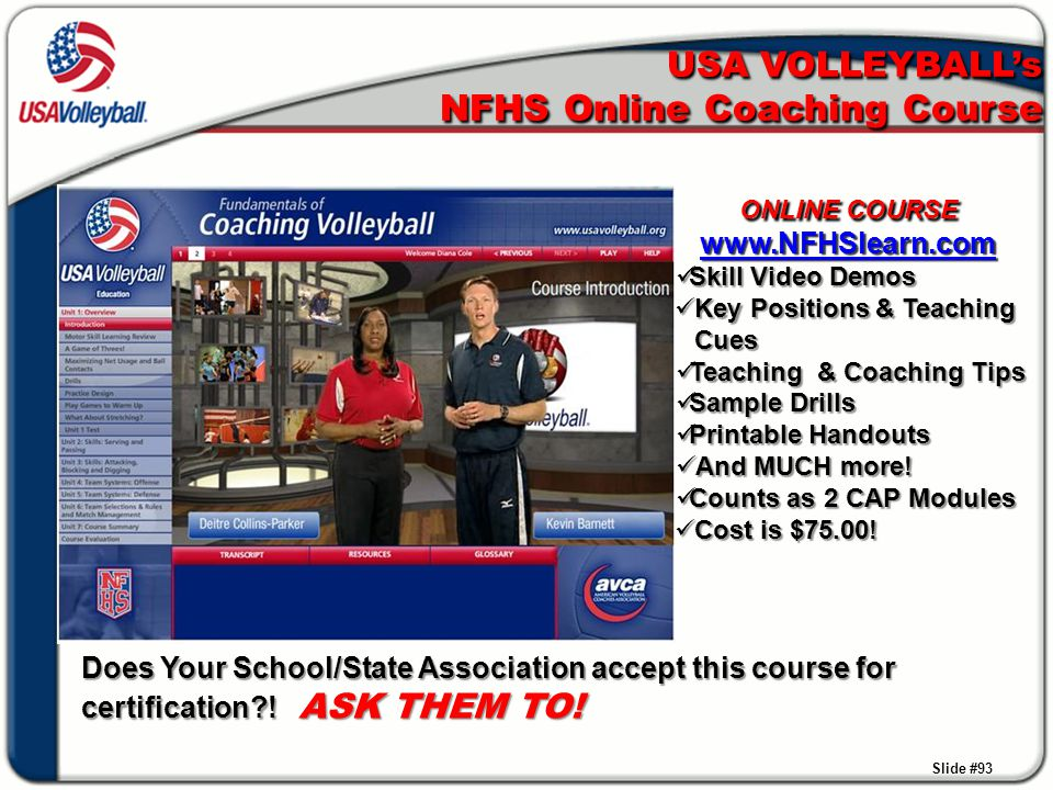 USA VOLLEYBALL's NFHS Online Coaching Course Slide #93 ONLINE COURSE www.NFHSlearn.com Skill Video Demos Skill Video Demos Key Positions & Teaching Cu