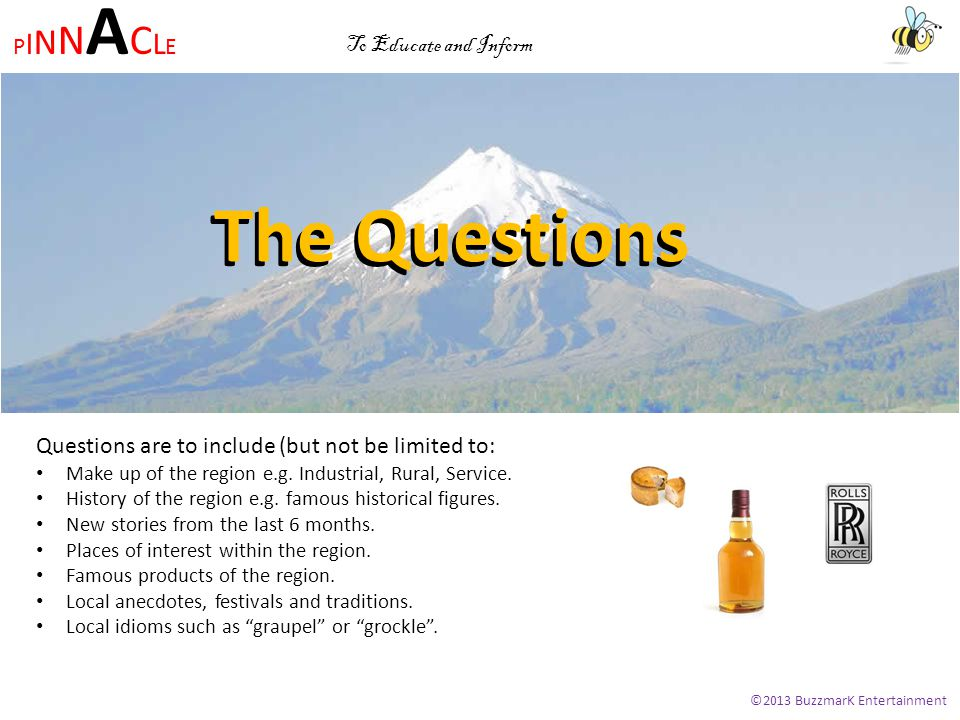 PINNACLEPINNACLE ©2013 BuzzmarK Entertainment To Educate and Inform Throughout the series references are being made to local industries from Cornish pasties, to Cheddar cheese to Rolls Royce to Highland Malts.
