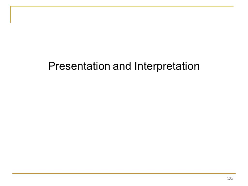 135 Presentation and Interpretation