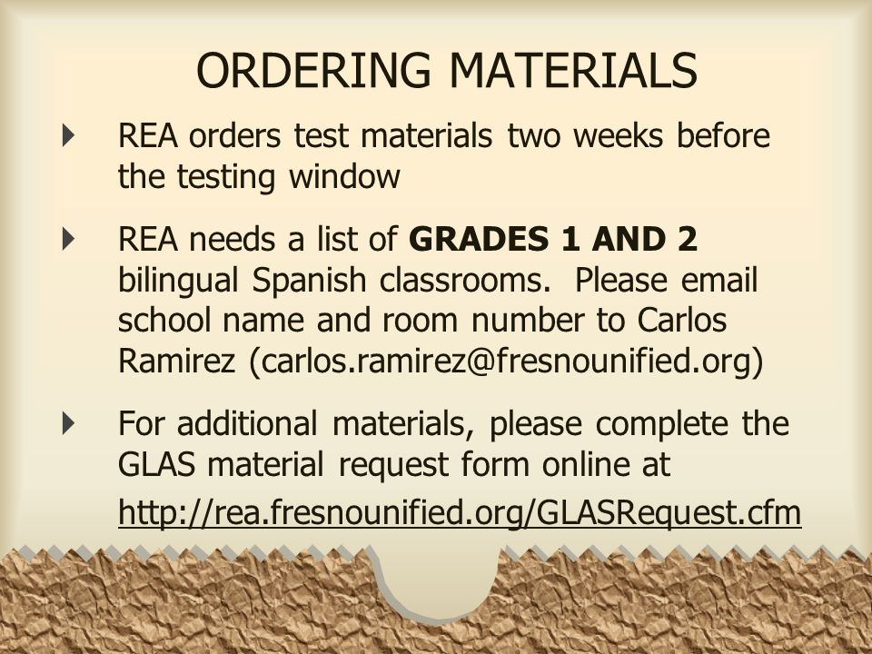 ORDERING MATERIALS  REA orders test materials two weeks before the testing window  REA needs a list of GRADES 1 AND 2 bilingual Spanish classrooms.