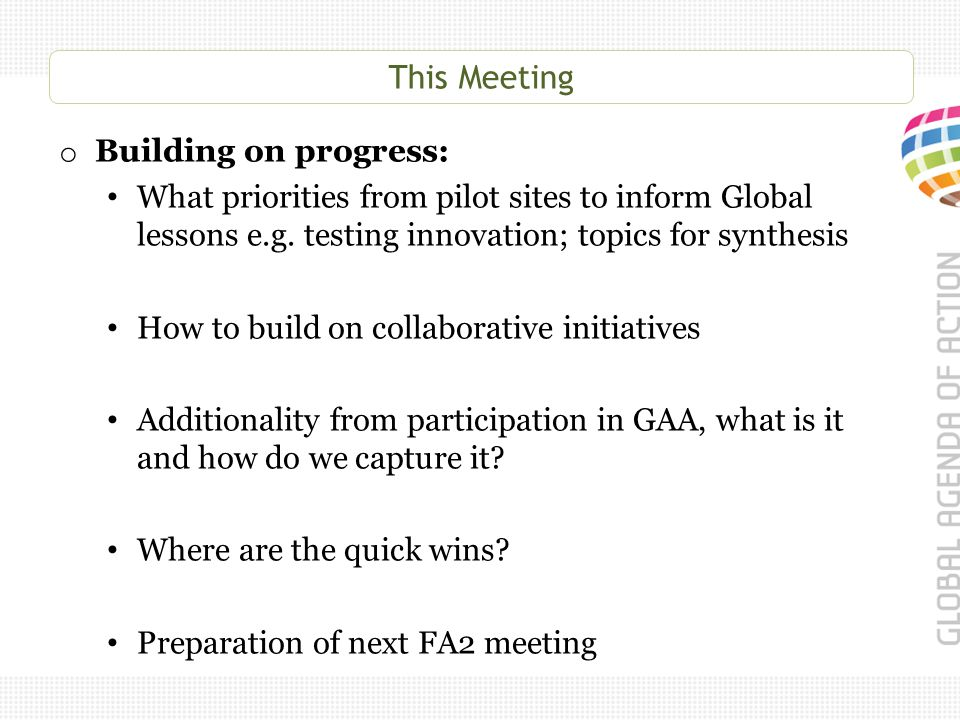 This Meeting o Building on progress: What priorities from pilot sites to inform Global lessons e.g.