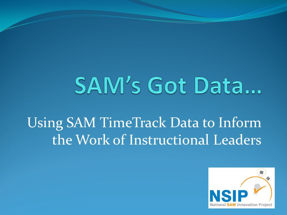 Using SAM TimeTrack Data to Inform the Work of Instructional Leaders