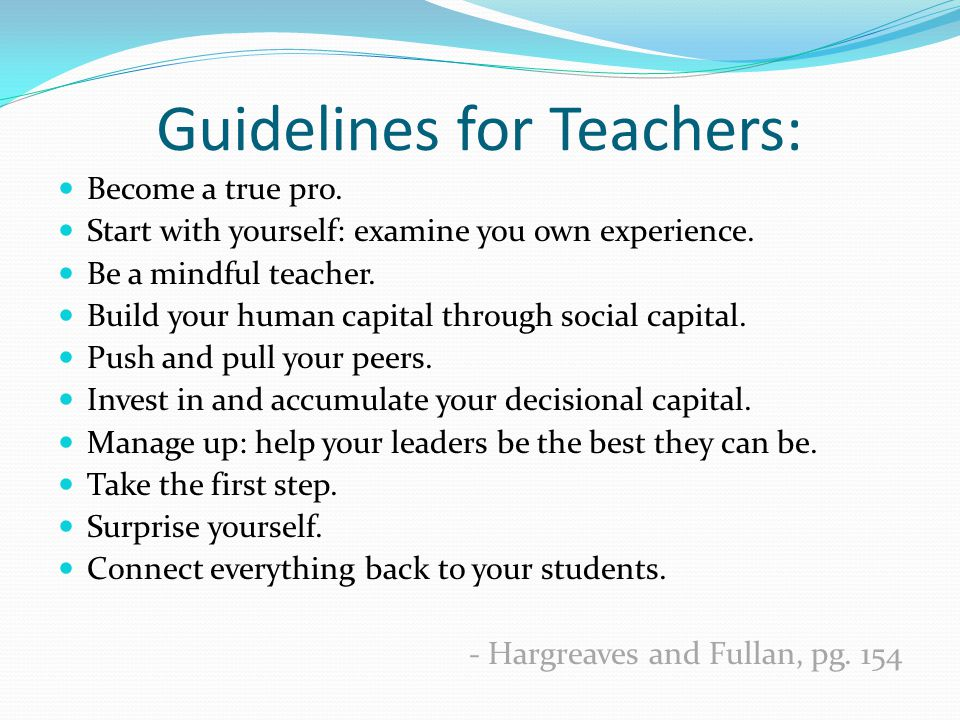 Guidelines for Teachers: Become a true pro.Start with yourself: examine you own experience.