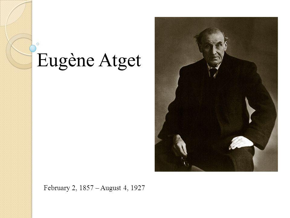 Eugène Atget February 2, 1857 – August 4, 1927