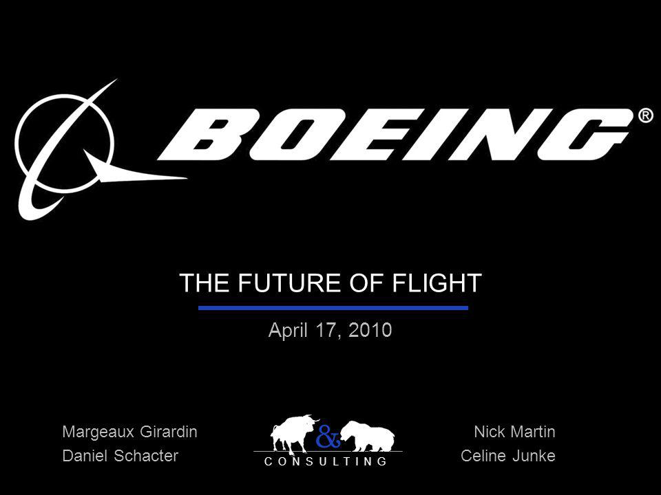THE FUTURE OF FLIGHT April 17, 2010 & CONSULTING Nick Martin Celine Junke Margeaux Girardin Daniel Schacter