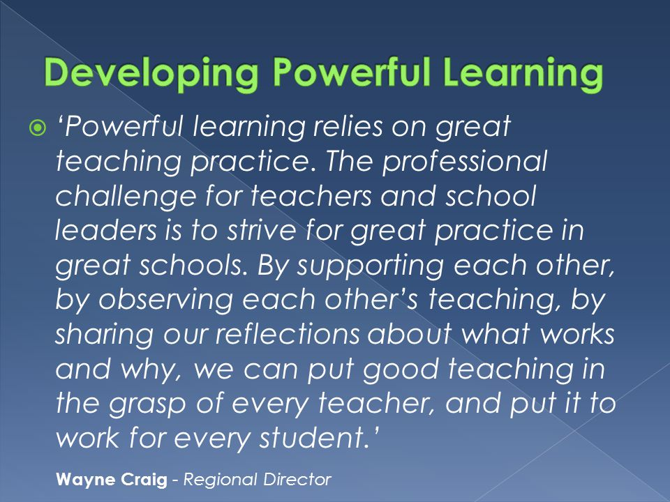  'Powerful learning relies on great teaching practice.