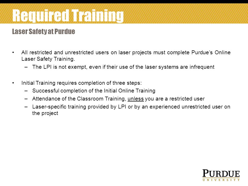 All restricted and unrestricted users on laser projects must complete Purdue's Online Laser Safety Training.
