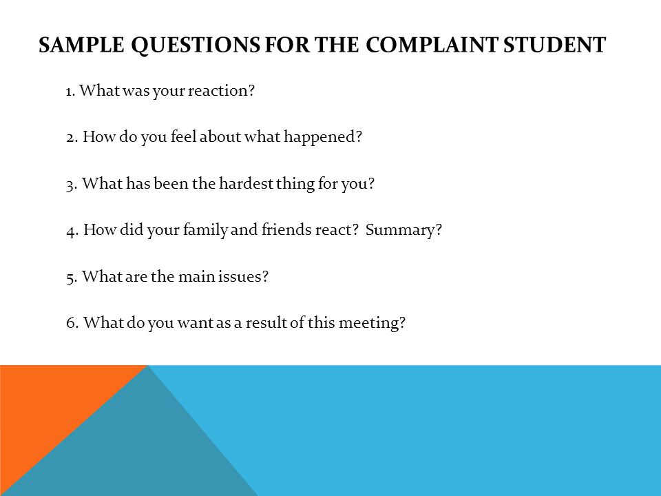 SAMPLE QUESTIONS FOR THE COMPLAINT STUDENT 1. What was your reaction.