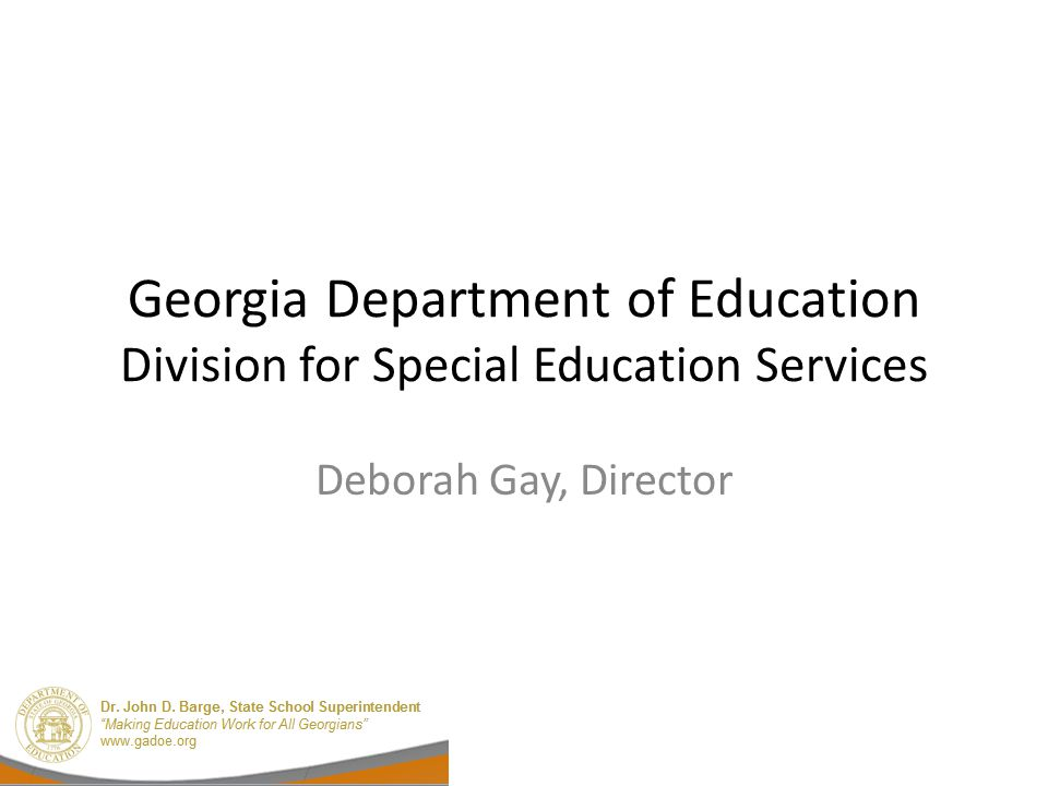 Georgia Department of Education Division for Special Education Services Deborah Gay, Director