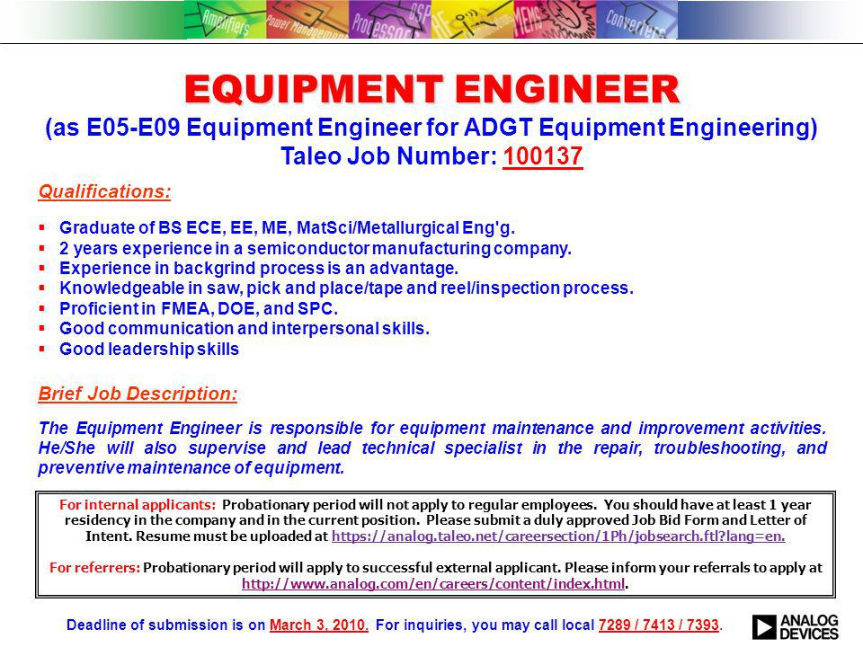 EQUIPMENT ENGINEER EQUIPMENT ENGINEER (as E05-E09 Equipment Engineer for ADGT Equipment Engineering) Taleo Job Number: 100137 Qualifications:  Graduate of BS ECE, EE, ME, MatSci/Metallurgical Eng g.
