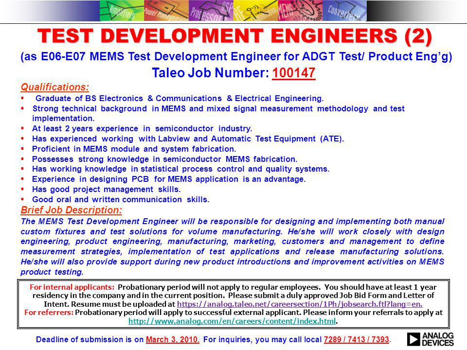 TEST DEVELOPMENT ENGINEERS (2) TEST DEVELOPMENT ENGINEERS (2) (as E06-E07 MEMS Test Development Engineer for ADGT Test/ Product Eng'g) Qualifications:  Graduate of BS Electronics & Communications & Electrical Engineering.