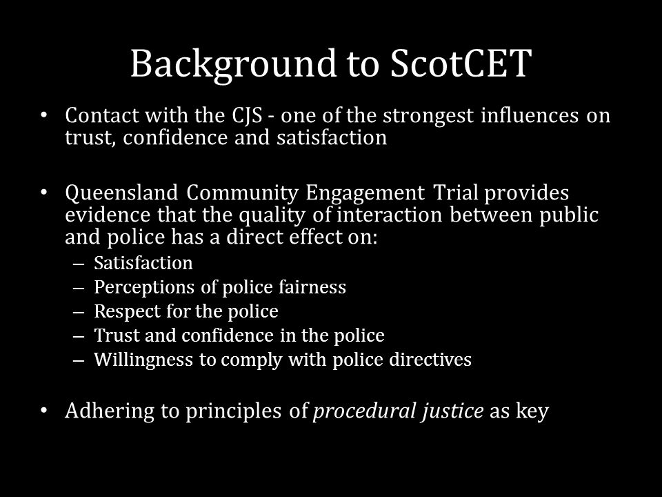 Background to ScotCET Contact with the CJS - one of the strongest influences on trust, confidence and satisfaction Queensland Community Engagement Tri