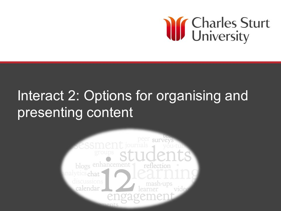 Organising Content – form follows function Your learning outcomes, subject material, assignments and learning activities.