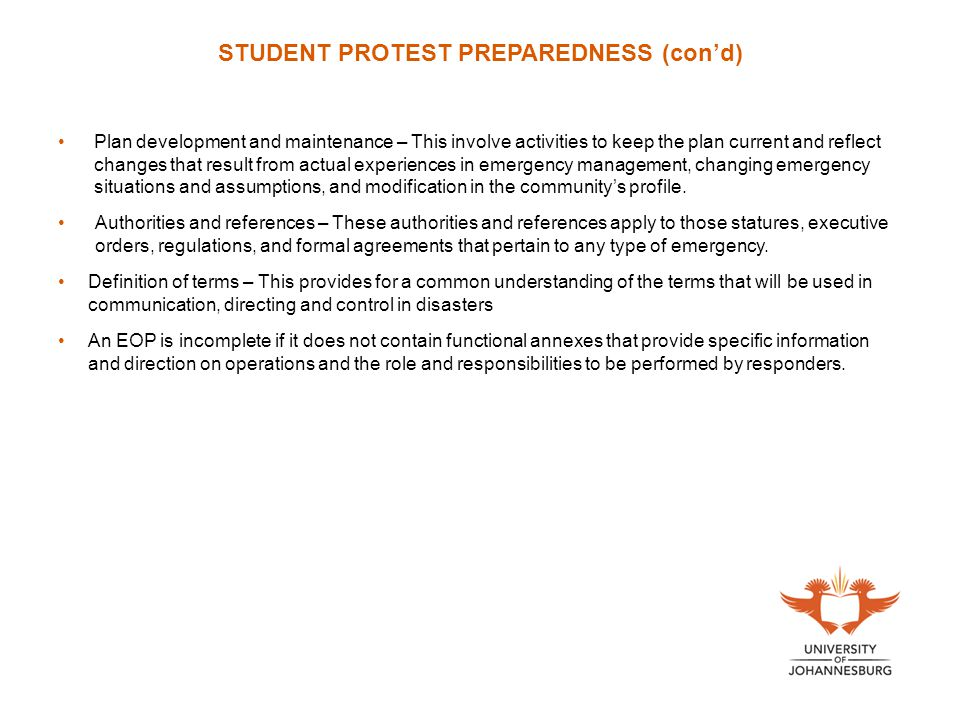 STUDENT PROTEST PREPAREDNESS (con'd) Plan development and maintenance – This involve activities to keep the plan current and reflect changes that result from actual experiences in emergency management, changing emergency situations and assumptions, and modification in the community's profile.