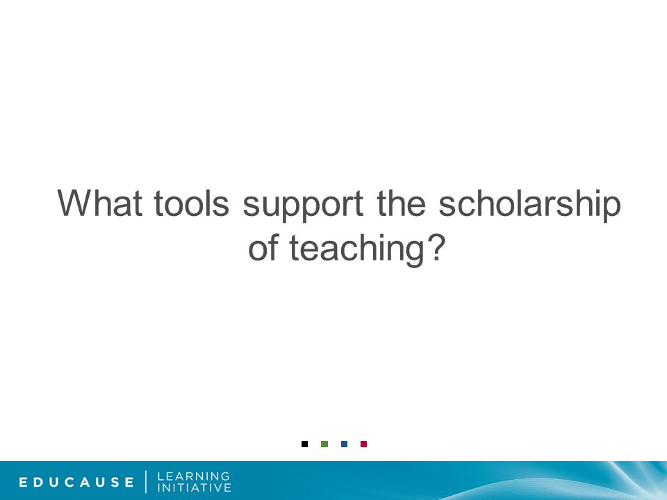 What tools support the scholarship of teaching