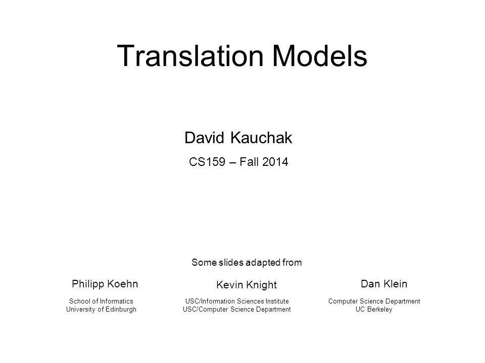 Translation Models Philipp Koehn USC/Information Sciences Institute USC/Computer Science Department School of Informatics University of Edinburgh Some