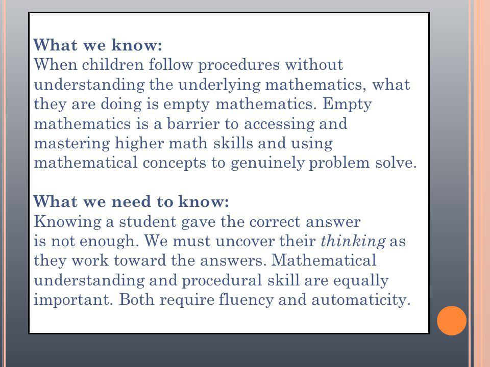 What we know: When children follow procedures without understanding the underlying mathematics, what they are doing is empty mathematics.