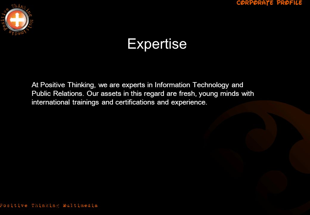 At Positive Thinking, we are experts in Information Technology and Public Relations.