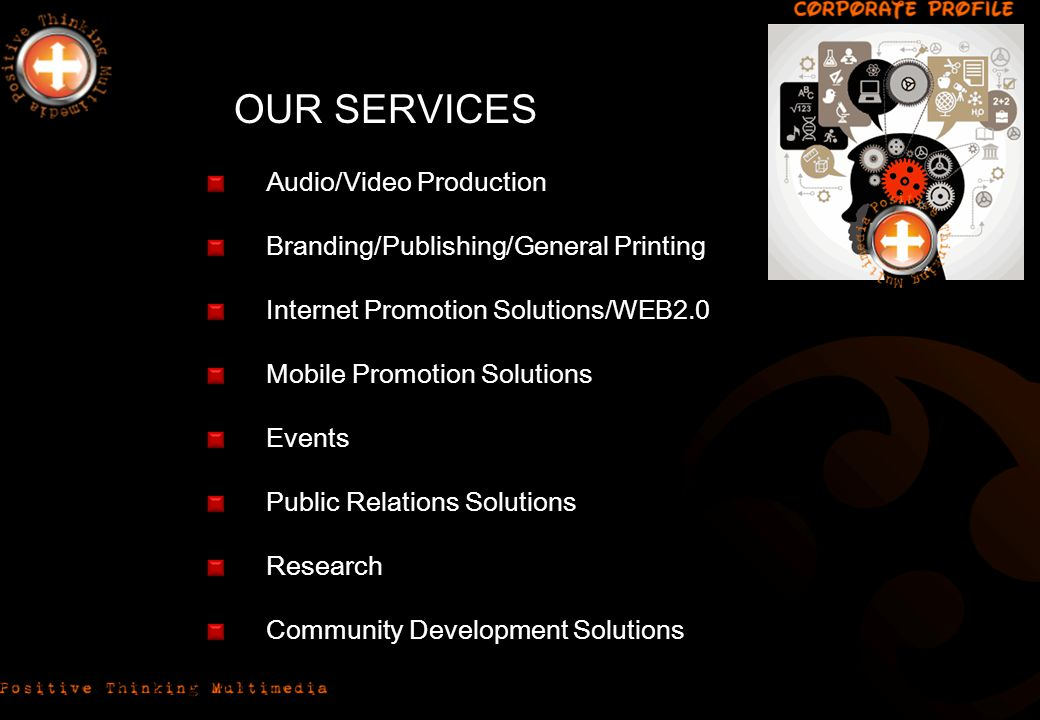 OUR SERVICES Audio/Video Production Branding/Publishing/General Printing Internet Promotion Solutions/WEB2.0 Mobile Promotion Solutions Events Public Relations Solutions Research Community Development Solutions