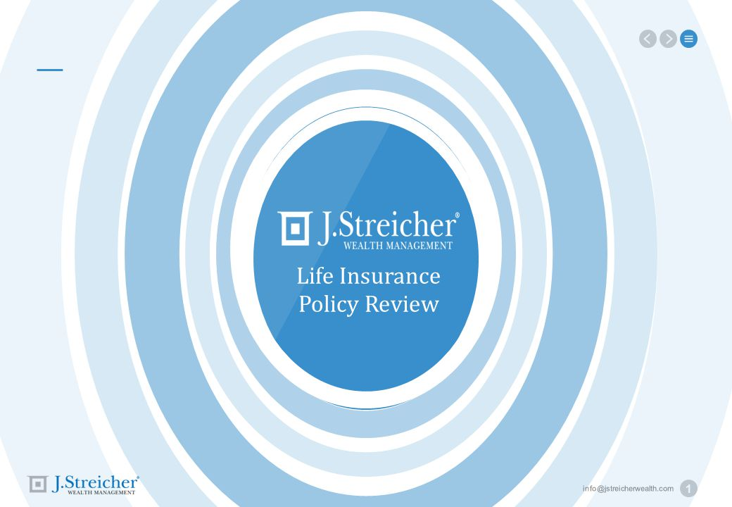 info@jstreicherwealth.com 1 Life Insurance Policy Review
