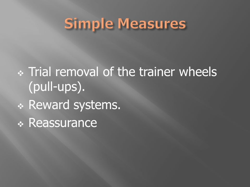  Trial removal of the trainer wheels (pull-ups).  Reward systems.  Reassurance