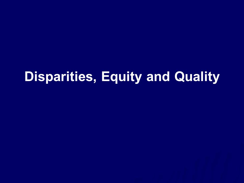 Disparities, Equity and Quality