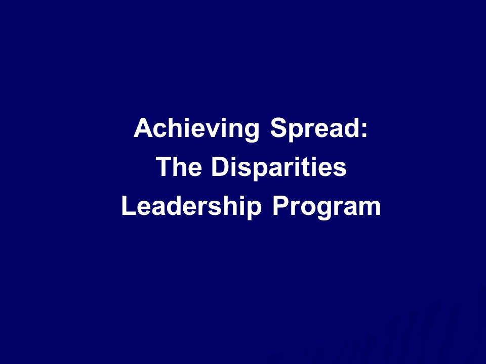 Achieving Spread: The Disparities Leadership Program