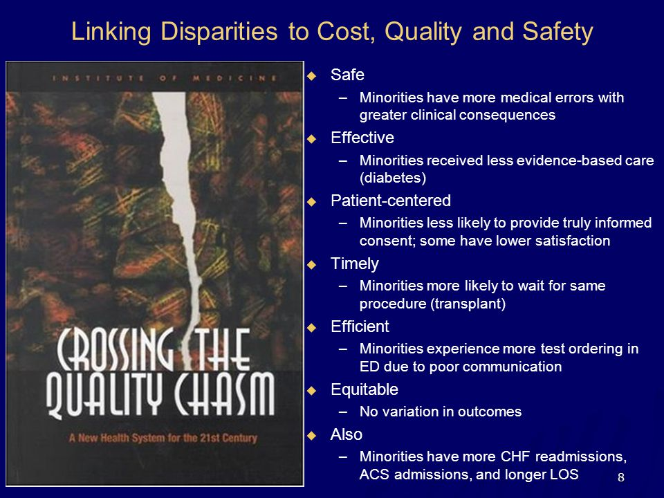 8 Linking Disparities to Cost, Quality and Safety  Safe –Minorities have more medical errors with greater clinical consequences  Effective –Minoriti