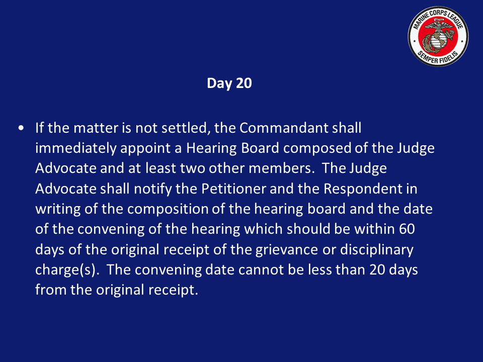 DAY ONE Judge Advocate receives by certified mail from Petitioner the Grievance or the Disciplinary Charge(s) against a Respondent with copies to the Department Commandant, the National Judge Advocate and the National Commandant.